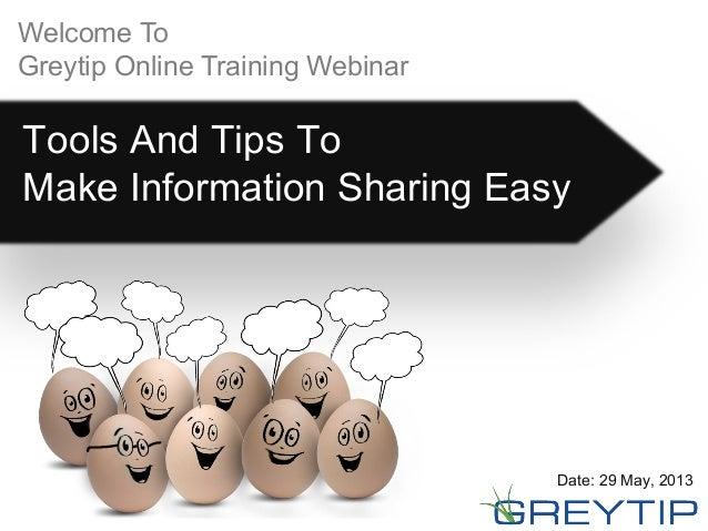 Welcome ToGreytip Online Training WebinarTools And Tips ToMake Information Sharing EasyDate: 29 May, 2013