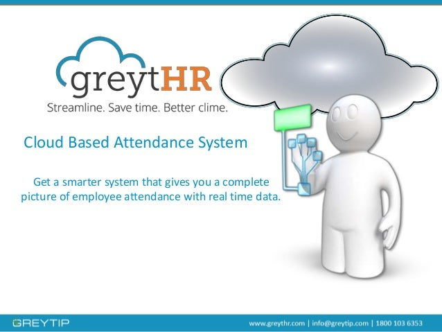 Cloud Based Attendance System Get a smarter system that gives you a complete picture of employee attendance with real time...