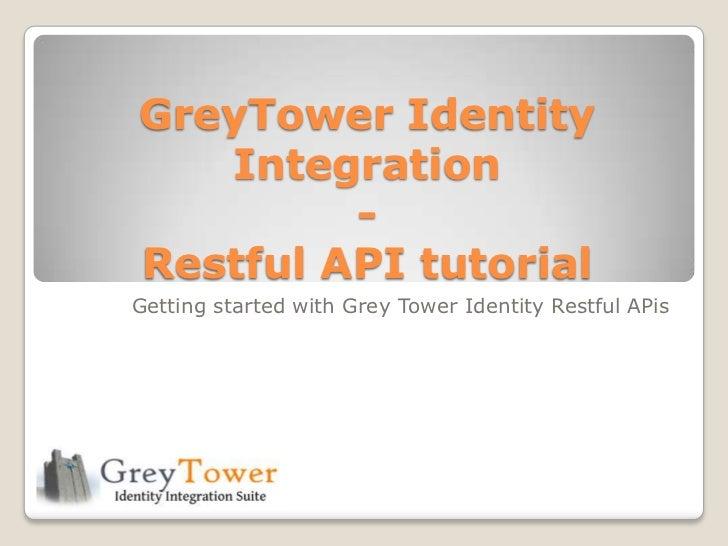 GreyTower Identity   Integration         -Restful API tutorialGetting started with Grey Tower Identity Restful APis