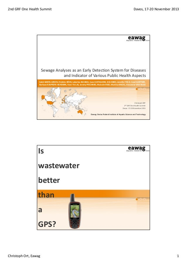 2nd GRF One Health Summit  Davos, 17‐20 November 2013  Sewage Analyses as an Early Detection System for Diseases  and Indi...
