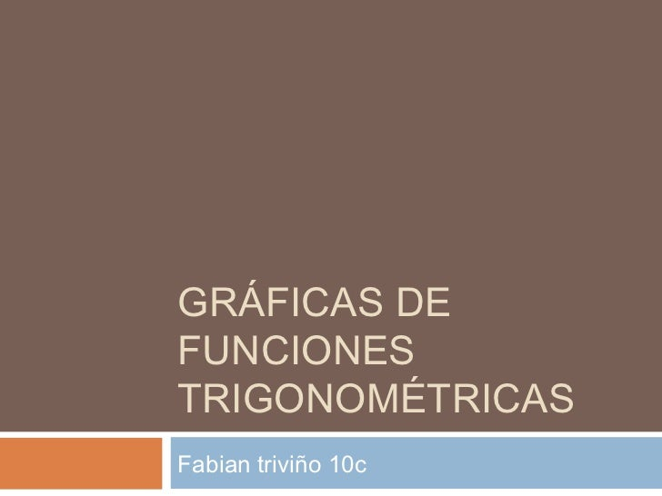 GRÁFICAS DEFUNCIONESTRIGONOMÉTRICASFabian triviño 10c