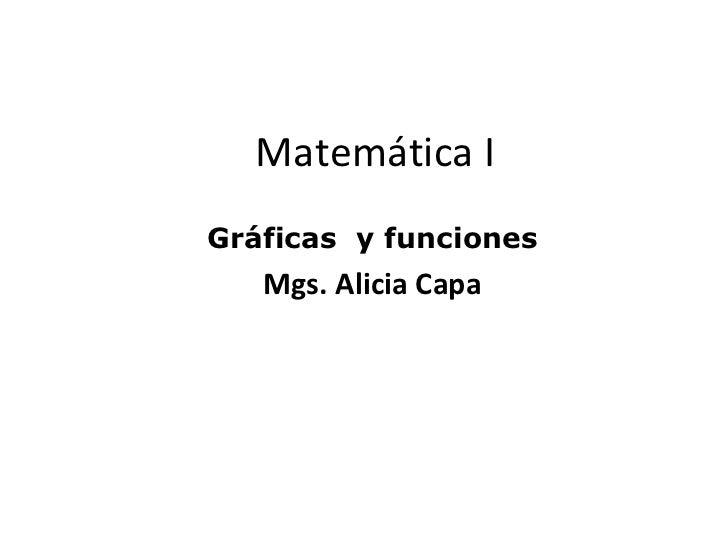 Matemática IGráficas y funciones   Mgs. Alicia Capa