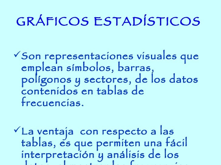 GRÁFICOS ESTADÍSTICOS   <ul><li>Son representaciones visuales que emplean símbolos, barras, polígonos y sectores, de los d...