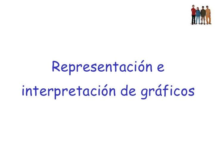 Representación e  interpretación de gráficos