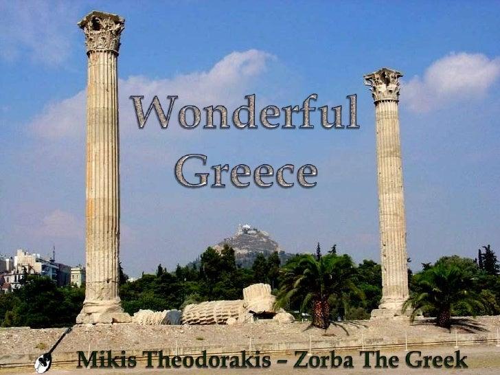 Wonderful<br />Greece<br />Mikis Theodorakis – Zorba The Greek <br />