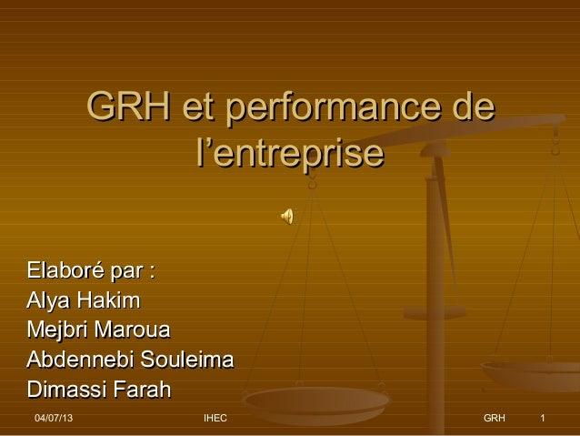 GRH et performance de                l'entrepriseElaboré par :Alya HakimMejbri MarouaAbdennebi SouleimaDimassi Farah04/07/...
