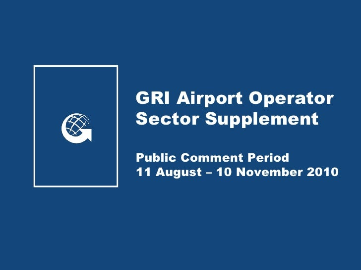 GRI Airport Operator Sector Supplement Public Comment Period 11 August – 10 November 2010<br />