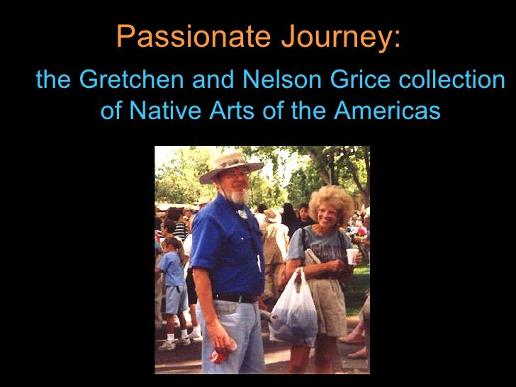 the Gretchen and Nelson Grice collection of Native Arts of the Americas Passionate Journey: