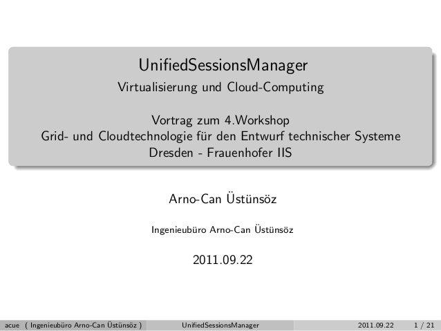 UnifiedSessionsManager Virtualisierung und Cloud-Computing Vortrag zum 4.Workshop Grid- und Cloudtechnologie f¨ur den Entwu...