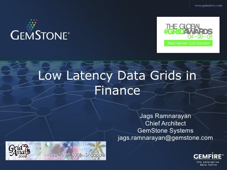 Low Latency Data Grids in Finance Jags Ramnarayan Chief Architect GemStone Systems [email_address]
