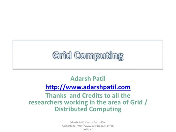 Grid Computing<br />Adarsh Patil<br />http://www.adarshpatil.com<br />Thanks  and Credits to all the researchers working i...