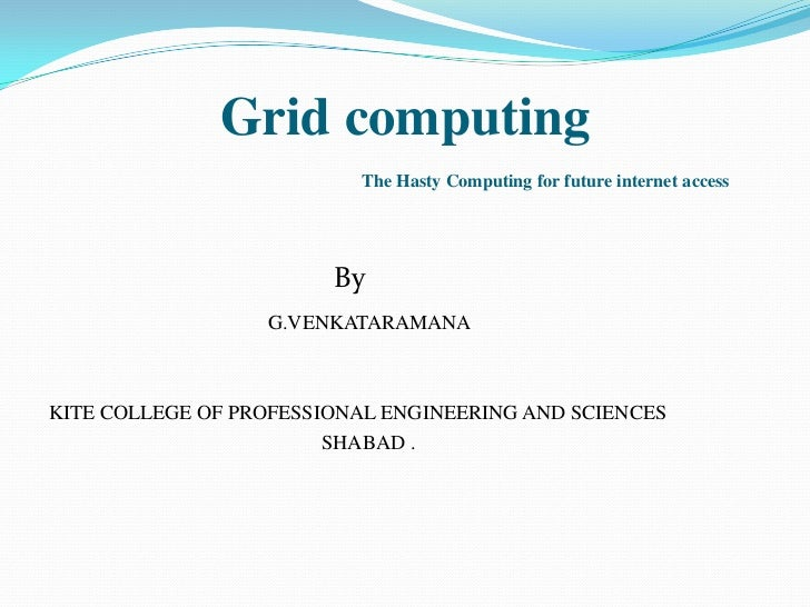 Grid computing                          The Hasty Computing for future internet access                        By          ...