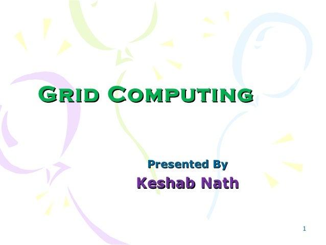 1Grid ComputingGrid ComputingPresented ByPresented ByKeshab NathKeshab Nath