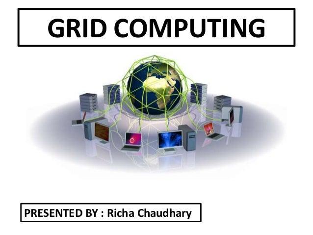 GRID COMPUTINGPRESENTED BY : Richa Chaudhary