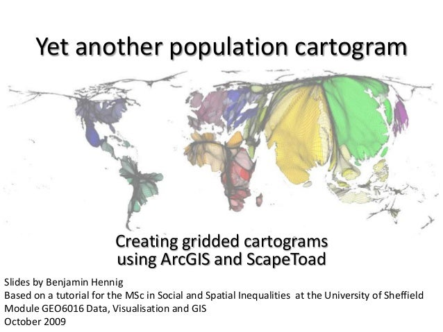 Yet another population cartogram                         Creating gridded cartograms                         using ArcGIS ...