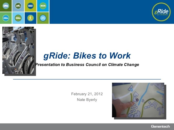 gRide: Bikes to WorkPresentation to Business Council on Climate Change                 February 21, 2012                  ...