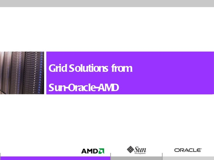 Grid Solutions from  Sun-Oracle-AMD