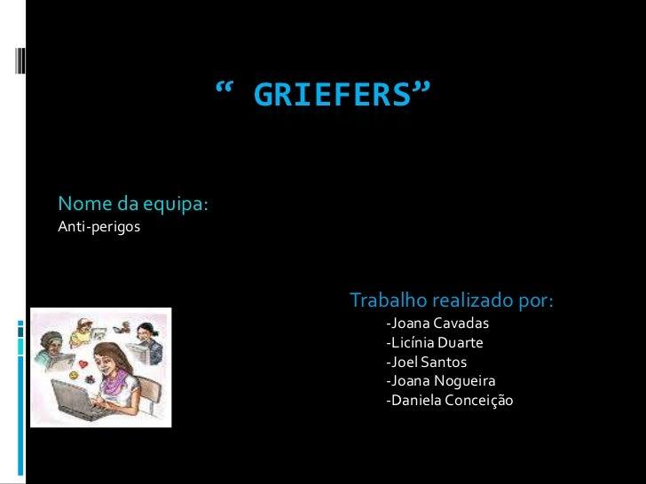 """"""" Griefers""""<br />Nome da equipa:<br />Anti-perigos                                <br />Trabalho realizado por:<br />     ..."""