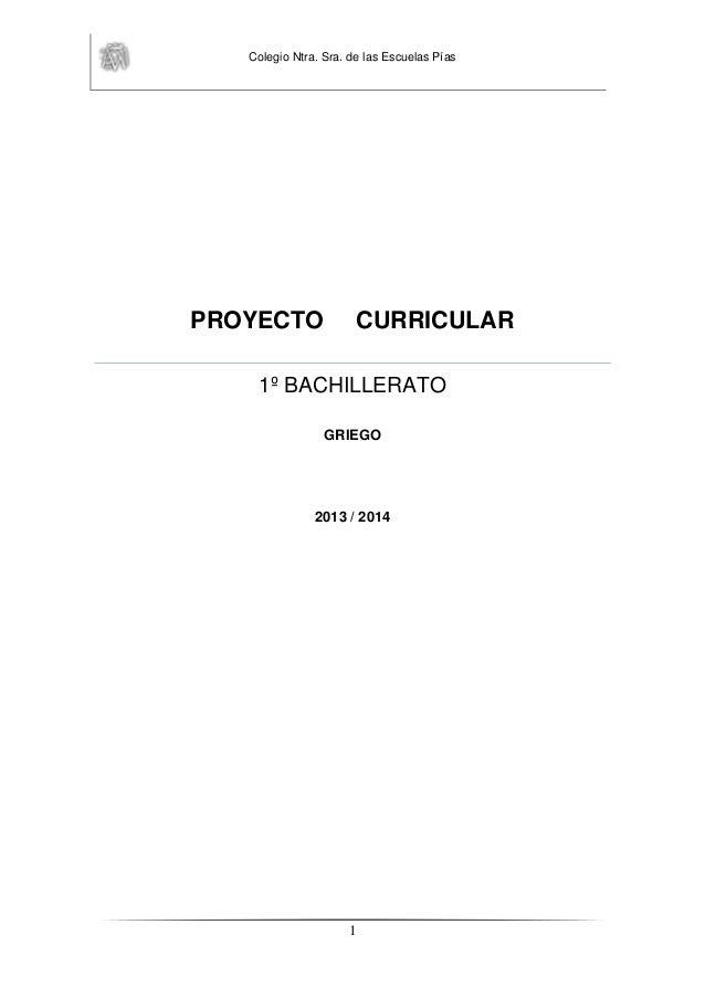 Colegio Ntra. Sra. de las Escuelas Pías 1 PROYECTO CURRICULAR 1º BACHILLERATO GRIEGO 2013 / 2014