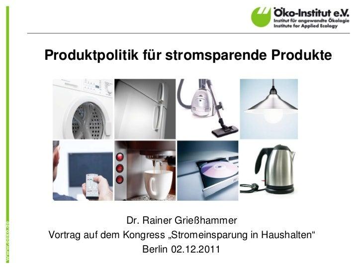 """Produktpolitik für stromsparende Produkte                 Dr. Rainer GrießhammerVortrag auf dem Kongress """"Stromeinsparung ..."""