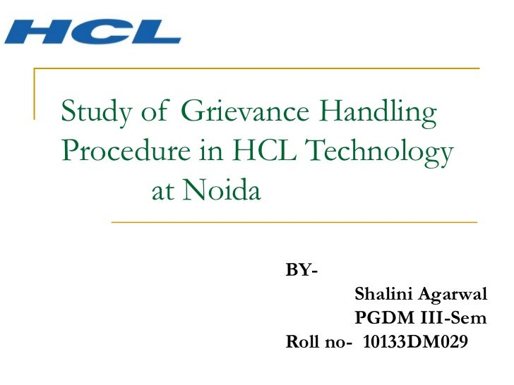 Study of Grievance Handling Procedure in HCL Technology  at Noida BY-  Shalini Agarwal PGDM III-Sem Roll no-  10133DM029