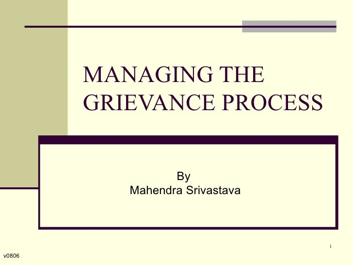 MANAGING THE GRIEVANCE PROCESS By  Mahendra Srivastava v0806