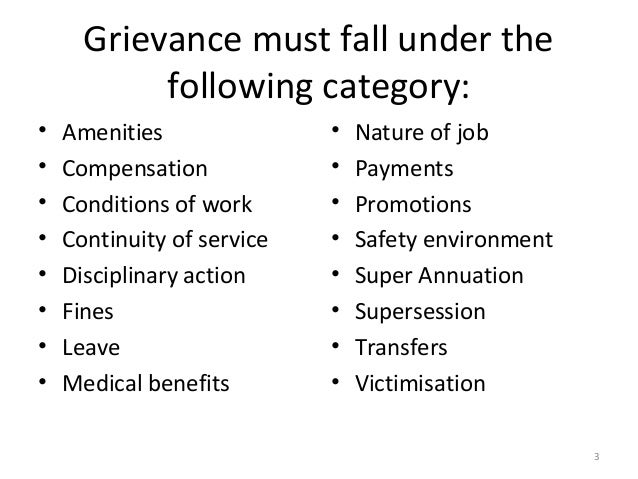 grievance at the workplace This procedure emphasises a collegial approach to grievance and complaint resolution through informal procedures and mediation that are designed to lead to a prompt and fair resolution of difficult problems at any stage during the workplace complaint/grievance, the complainant/s and/or the respondent/s may nominate.