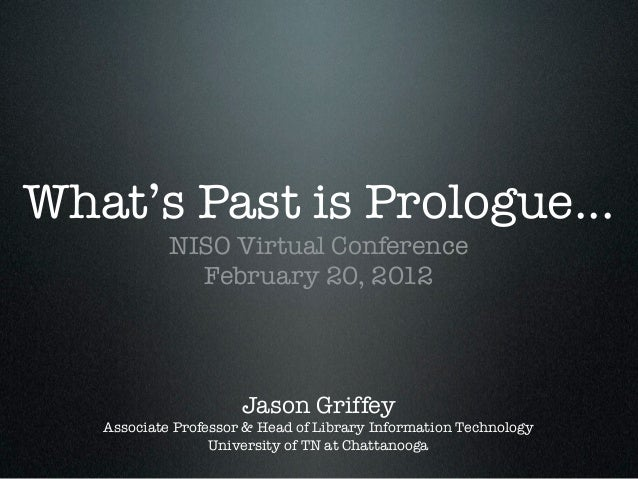 What's Past is Prologue...            NISO Virtual Conference              February 20, 2012                      Jason Gr...