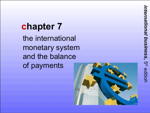international business, 5th editionchapter 7the internationalmonetary systemand the balanceof payments