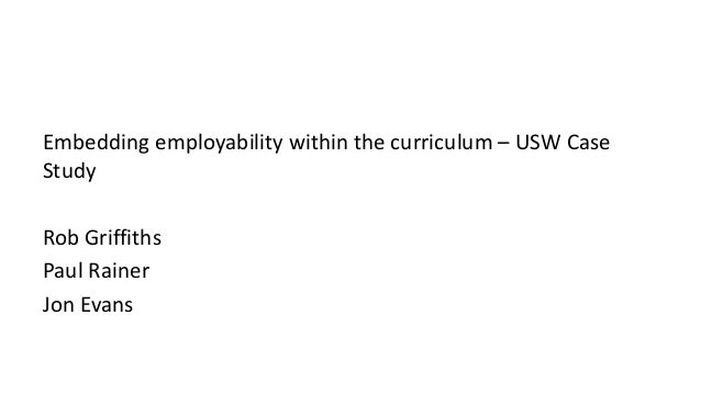 Embedding employability within the curriculum – USW Case Study Rob Griffiths Paul Rainer Jon Evans