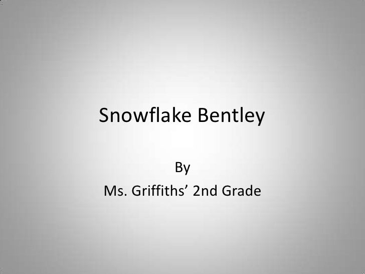 Snowflake Bentley<br />By<br />Ms. Griffiths' 2nd Grade<br />