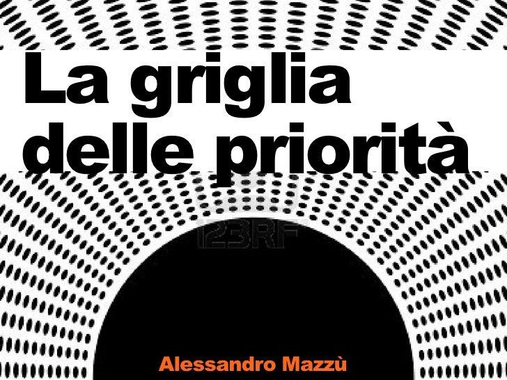 La grigliadelle priorità    Alessandro Mazzù