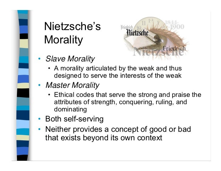 nietzsche on slave morality essay example In nietzsche's third essay of on the genealogy of morals, he introduces ascetic ideals as a way to rid the fear of the unknown the ascetic ideals of the sickly represent many of the problems of slave morality slave morality designates the bird of prey to be evil because it inflicts harm upon the lamb.