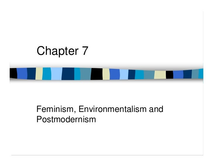 Chapter 7Feminism, Environmentalism andPostmodernism