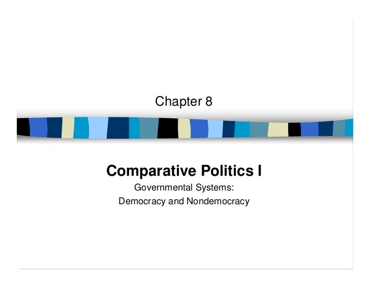 Chapter 8Comparative Politics I   Governmental Systems: Democracy and Nondemocracy
