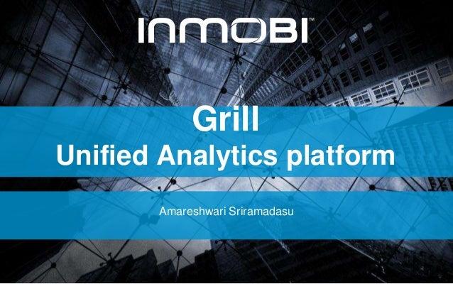 Grill Unified Analytics platform Amareshwari Sriramadasu