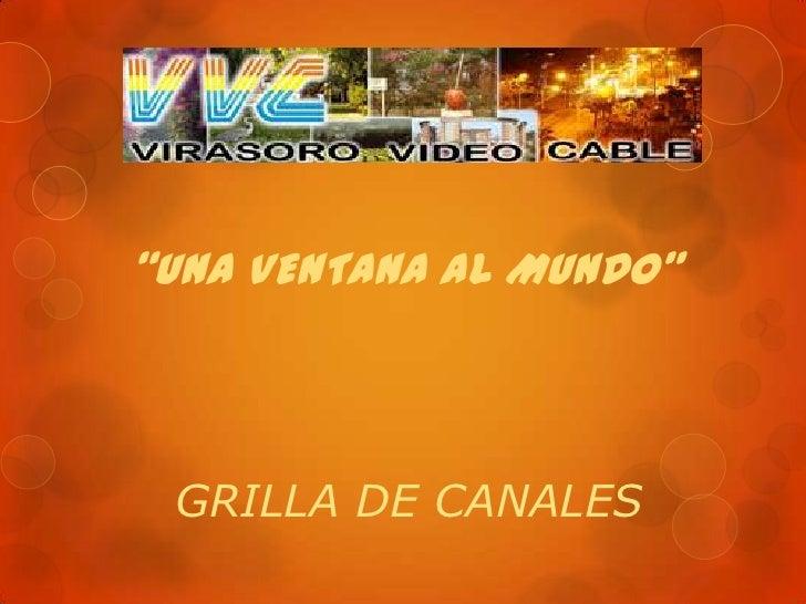 """""""UNA VENTANA AL MUNDO"""" GRILLA DE CANALES"""