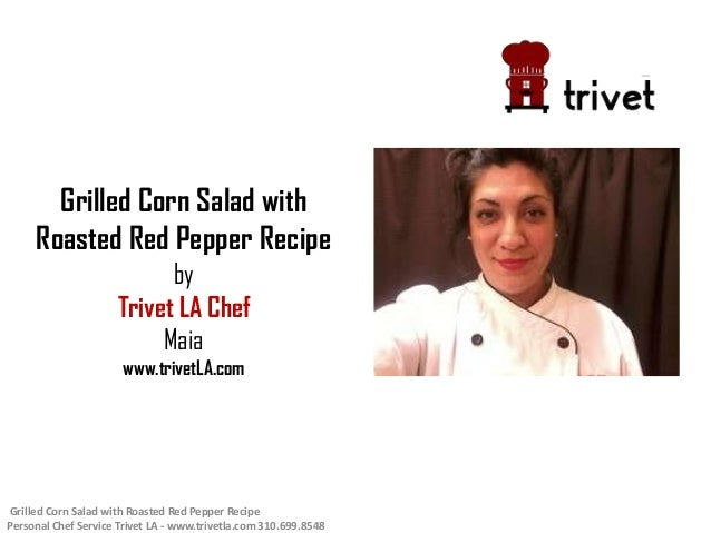 Grilled Corn Salad with Roasted Red Pepper Recipe by Trivet LA Chef Maia www.trivetLA.com Grilled Corn Salad with Roasted ...