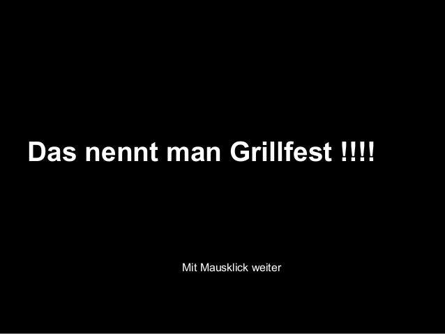 Das nennt man Grillfest !!!!  Mit Mausklick weiter
