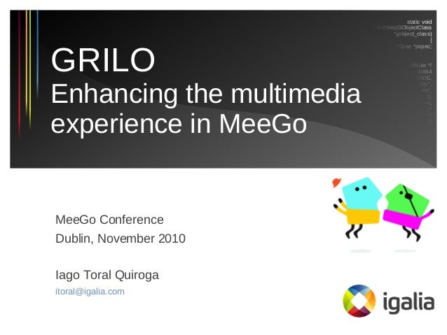 Grilo: enhancing the multimedia experience in MeeGo (MeeGo Conference Dublin 2010)