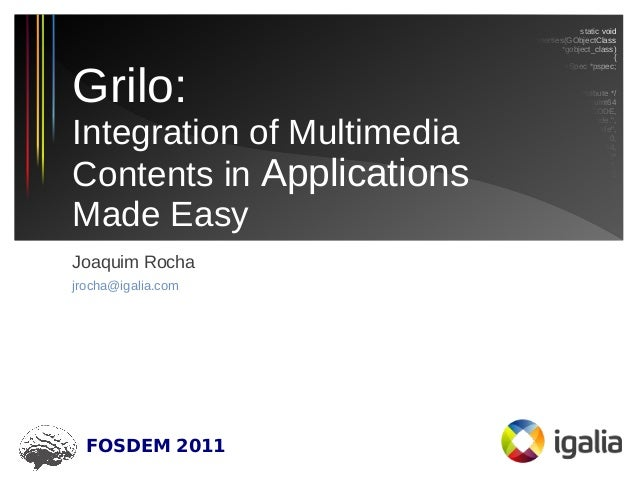 Grilo: Integration of Multimedia Contents in Applications Made Easy (FOSDEM 2011)