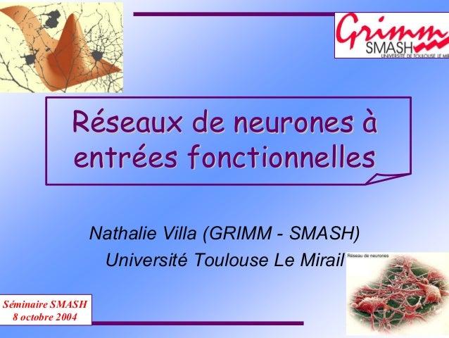 RRééseaux de neuronesseaux de neurones àà entrentréées fonctionnelleses fonctionnelles Nathalie Villa (GRIMM - SMASH) Univ...
