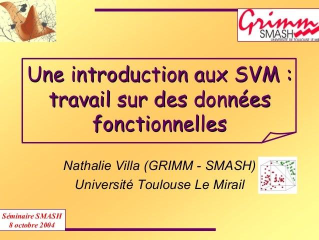 Une introduction aux SVM :Une introduction aux SVM : travail sur des donntravail sur des donnééeses fonctionnellesfonction...
