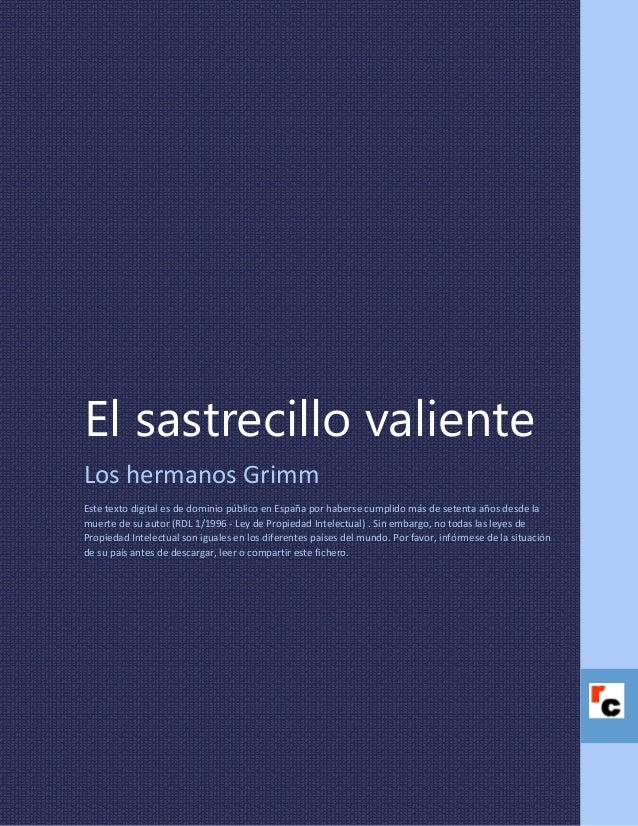El sastrecillo valiente Los hermanos Grimm Este texto digital es de dominio público en España por haberse cumplido más de ...