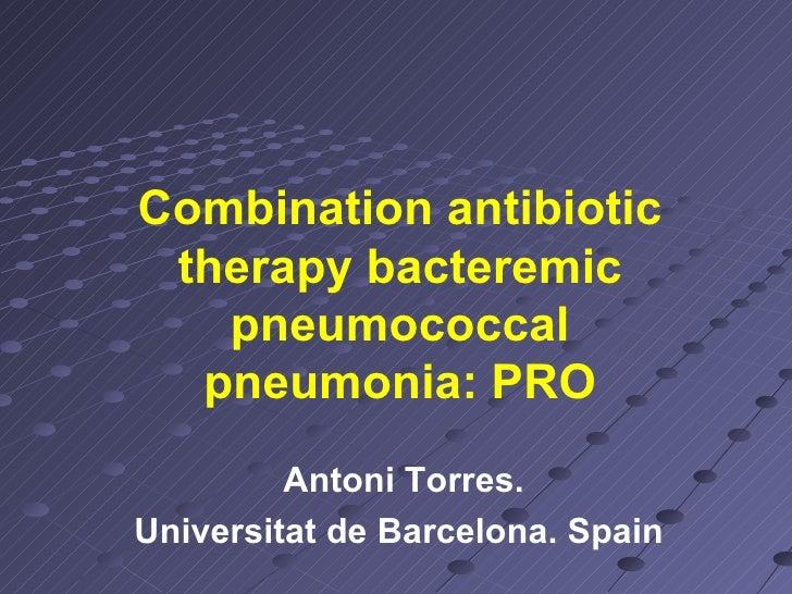 Combination antibiotic therapy bacteremic pneumococcal pneumonia: PRO Antoni Torres. Universitat de Barcelona. Spain