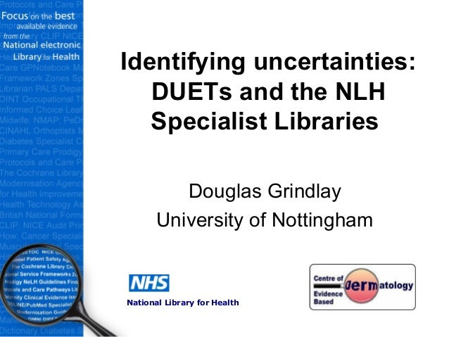 Identifying uncertainties: DUETs and the NLH Specialist Libraries Douglas Grindlay University of Nottingham National Libra...