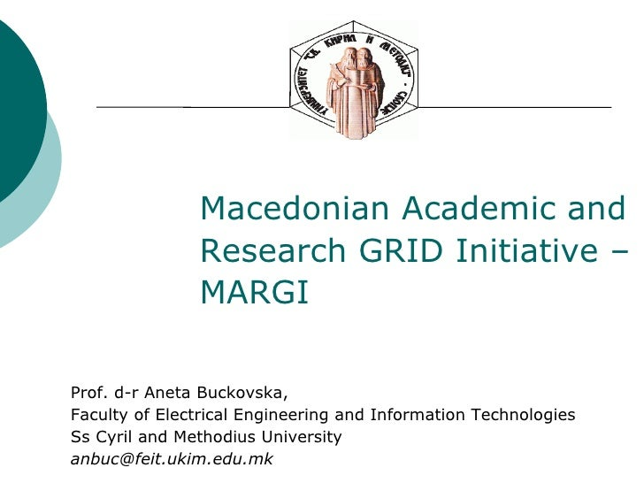 Macedonian Academic and  Research GRID Initiative – MARGI Prof. d-r Aneta Buckovska, Faculty of Electrical Engineering and...