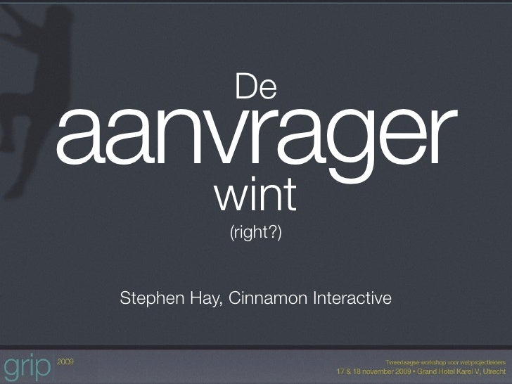 De aanvrager    wint               (right?)    Stephen Hay, Cinnamon Interactive
