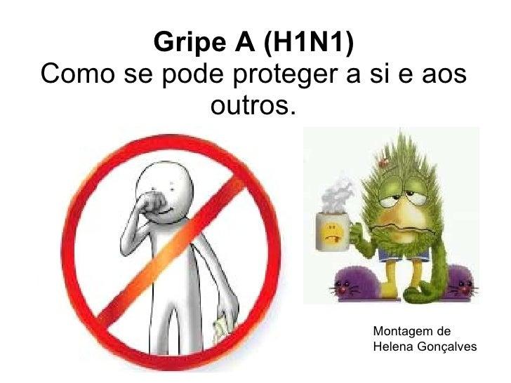 Gripe A (H1N1) Como se pode proteger a si e aos outros. Montagem de Helena Gonçalves