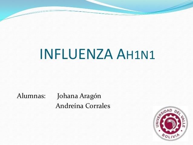 INFLUENZA AH1N1 Alumnas: Johana Aragón Andreína Corrales
